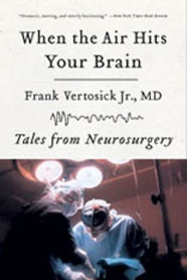 When the Air Hits Your Brain By Vertosick, Frank T.